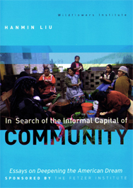 In Search of the Informal Capital of Community (2011)   As one of The Fetzer Institute's Essays on Deepening the Ameri- can Dream, this in-depth report describes the Wildflowers Approach.  pdf