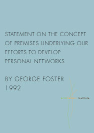 Statement on the Concept of Premises Underlying Our Efforts to Develop Personal 	Networks (1992)  Anthropology professor George Foster, a Wildflowers board member for nine years, came up with the concept of premises based on our work. His paper served as one of the first major inspirations for our Approach. pdf
